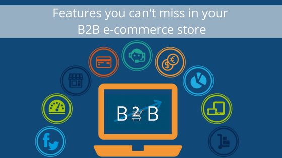 Features you can't miss in your B2B e-commerce store