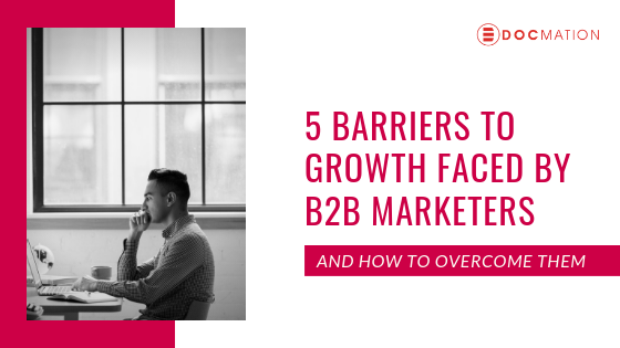 5-Barriers-to-Growth-Faced-by-B2B-Marketers -and-How-to-Overcome-Them_Docmation