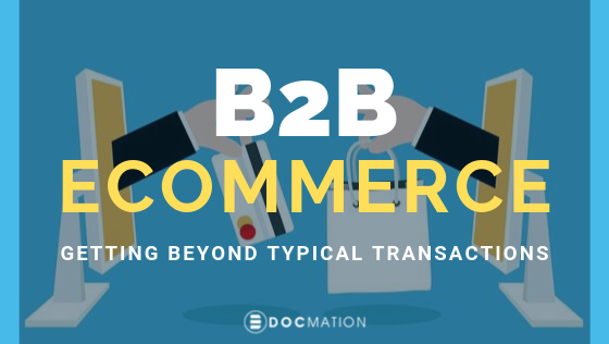 B2B eCommerce Getting beyond typical transactions - Docmation