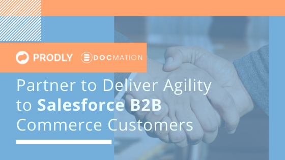 Docmation and Prodly Partner to Deliver Agility to Salesforce B2B Commerce Customers (1)
