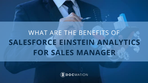 The Benefits of Salesforce Einstein Analytics for Sales Manager