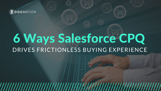 6 Ways Salesforce CPQ Drives a Frictionless Buying Experience