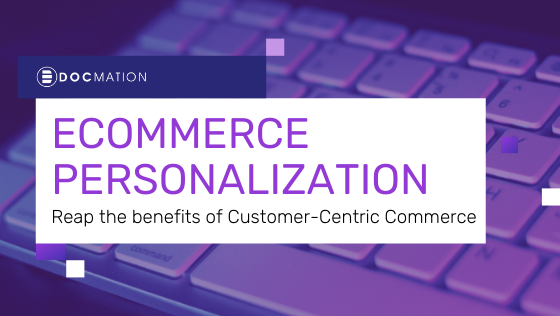 Ecommerce personalization: Reap the benefits of customer-centric commerce