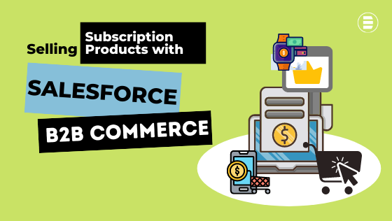 Selling Subscription Products with Salesforce B2B Commerce