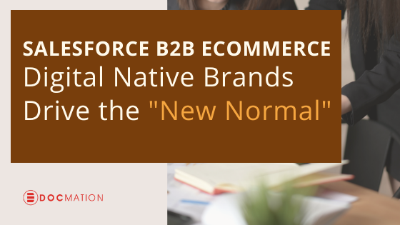 "Salesforce B2B Ecommerce – Digital Native Brands Drive the ""New Normal"""