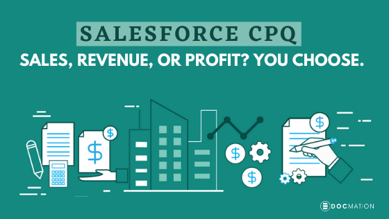 Salesforce CPQ: Sales, Revenue, or Profit? You Choose.