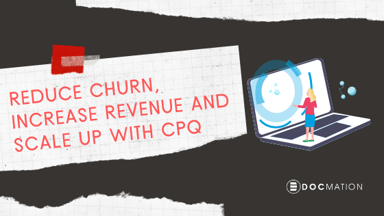 Reduce Churn, Increase Revenue, and Scale Up with CPQ