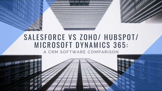 Salesforce vs Zoho/Hubspot/Microsoft Dynamics 365: A CRM Software Comparison