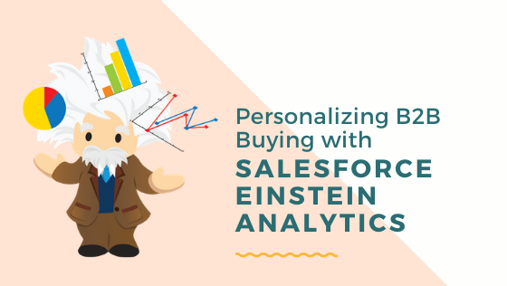 Personalizing B2B Buying with Salesforce Einstein Analytics