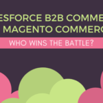 Salesforce B2B Commerce vs Magento Commerce: Who wins the battle?