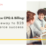 Salesforce CPQ & Billing: The gateway to B2B ecommerce success