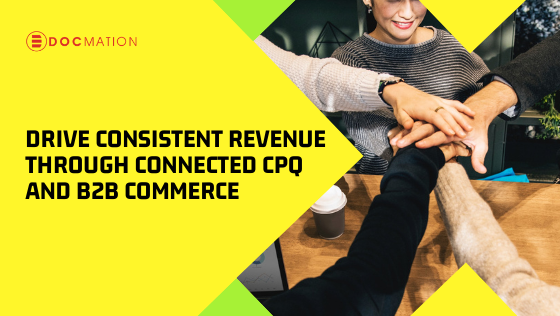 Drive consistent revenue through connected CPQ and B2B Commerce